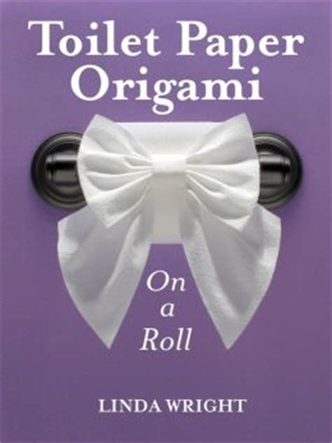 Toilet Paper Origami Book - toilet paper origami on a roll by wright