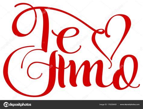 lettere ti amo te amo traduzione dalla spagna lingua ti amo scritto a