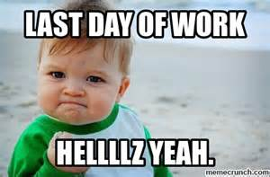 Last Day Of Work Meme - excited friday as it is my last day of work today my