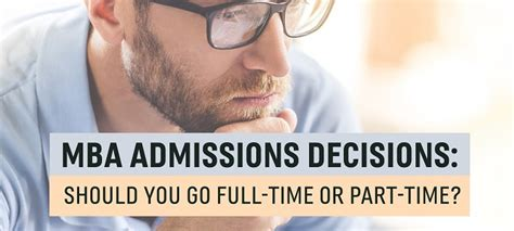 Benefits Time Vs Part Time Mba by Mba Admissions Decisions Should You Go Time Or Part