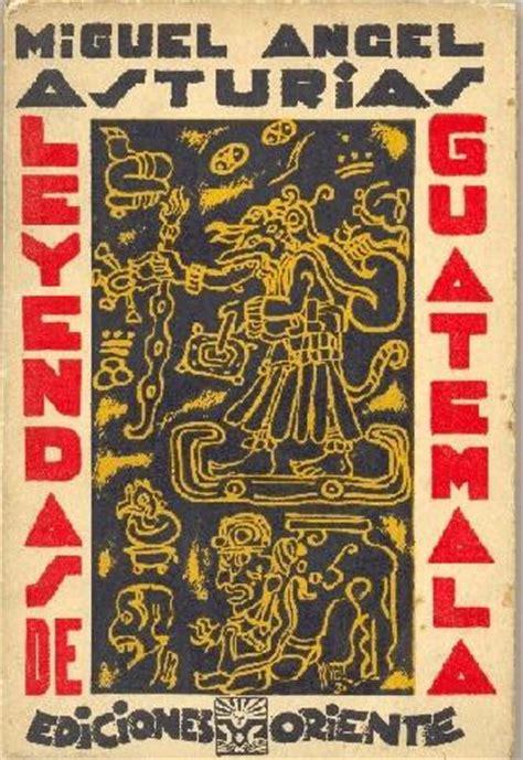 libro leyendas de guatemala libro leyendas de guatemala por miguel angel asturias deguate com
