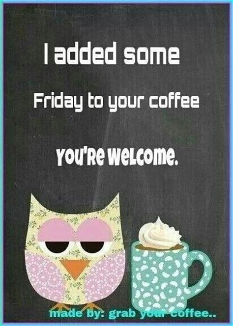 Friday Coffee Meme - i added some friday to your coffee pictures photos and images for facebook tumblr pinterest