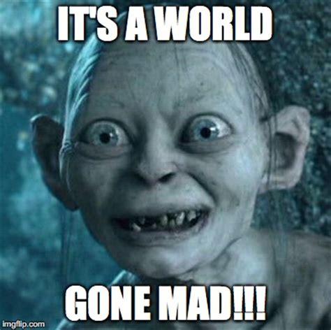 Mad World Meme - gollum meme imgflip