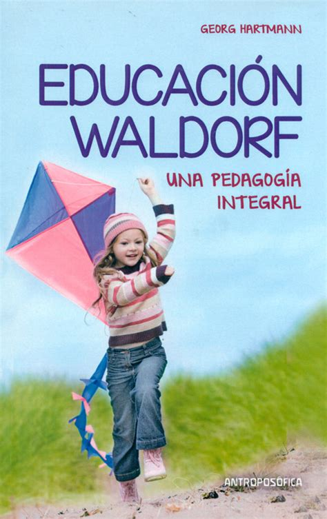pedagogia waldorf una educacion educaci 243 n waldorf una pedagog 237 a integral georg hartmann espaciolo