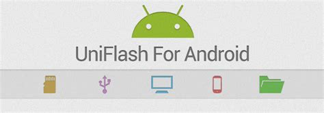 how to get flash on android uniflash manage android devices flash mod roms from your pc