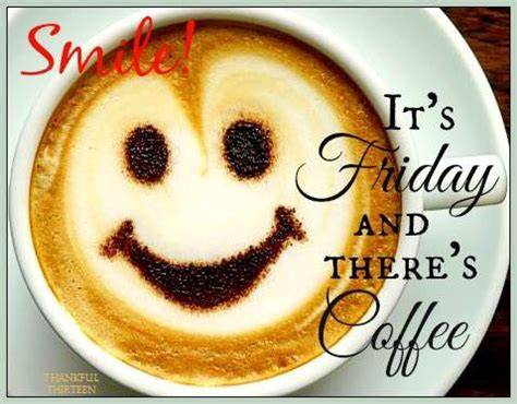 Smile There smile its friday and there is coffee pictures photos and