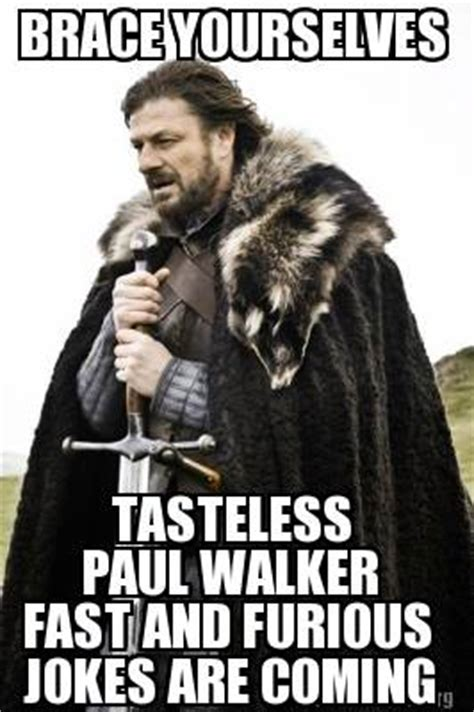 Tasteless Memes - meme creator brace yourselves tasteless paul walker fast