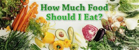 how much food should a eat how much food should i eat