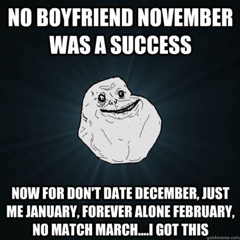November Meme - no boyfriend november was a success now for don t date