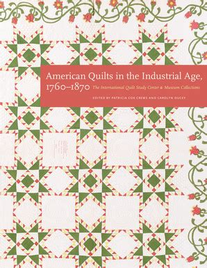 american quilts in the industrial age 1760â 1870 the international quilt study center and museum collections books new book american quilts in the industrial age 1760