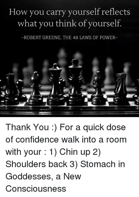 how to walk into a room with confidence how you carry yourself reflects what you think of yourself robert greene the 48 laws of power