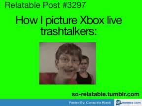 Xbox Live Meme - xbox live trash talkers memes com