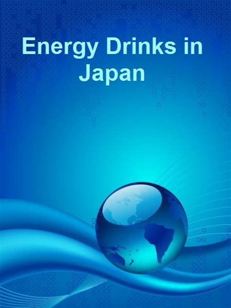 energy drink japan energy drinks in japan research and markets