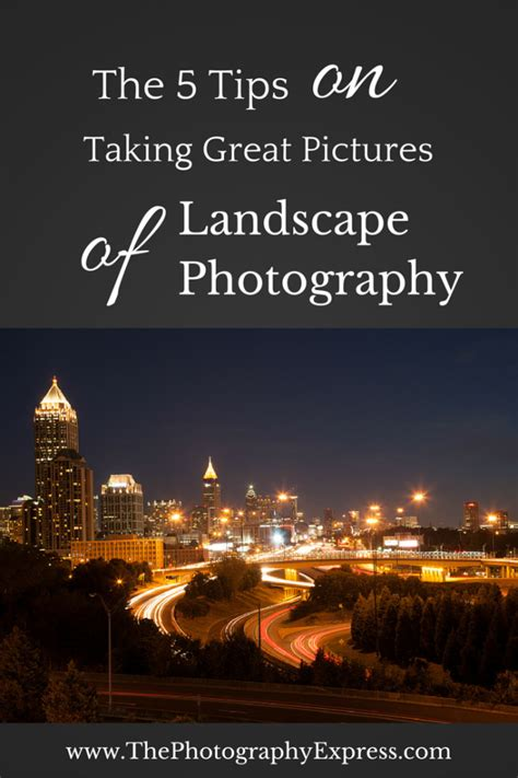 8 Tips On Taking Great Photos by The 5 Tips On Taking Great Pictures Of Landscape