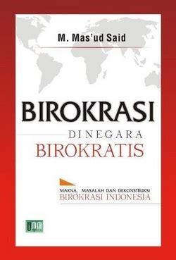 Buku Birokrasi Di Negara Birokratis Masud Said Umm Ag buku buku utama m 250 d said yang habis terjual prof dr m ud said mm professor of