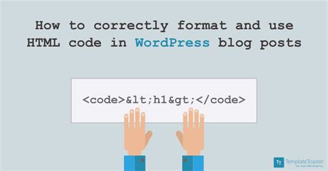 how to correctly format and use html code in wordpress