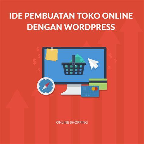 membuat website toko online dengan wordpress ide pembuatan toko online dengan wordpress deczen com