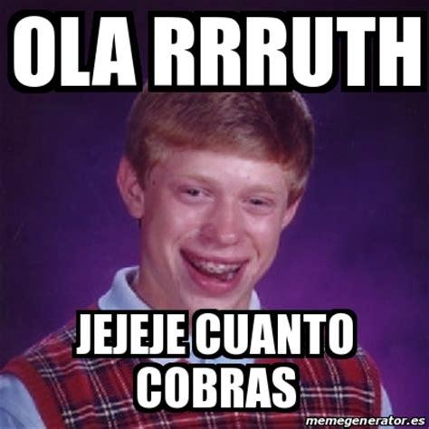 Cuanto Meme - meme bad luck brian ola rrruth jejeje cuanto cobras