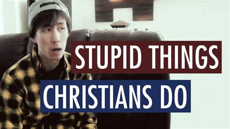 don t be stupid a call for christians to believe and live an intelligent faith books top 10 stupid things christians do