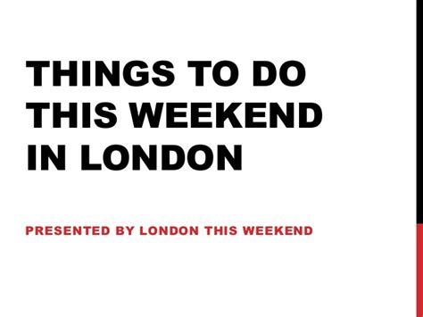 things to do on a saturday in london things to do on things to do this weekend in london