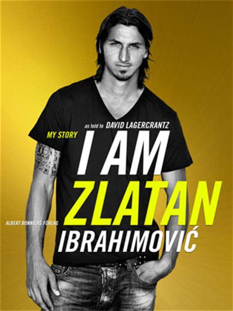 biography zlatan ibrahimovic zlatan ibrahimovic autobiography askmen