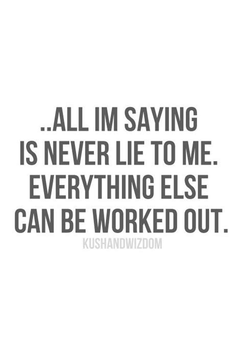 Being In Anyway Thats What Keep Telling Me by All I M Saying Is Never Lie To Me Everything Else Can