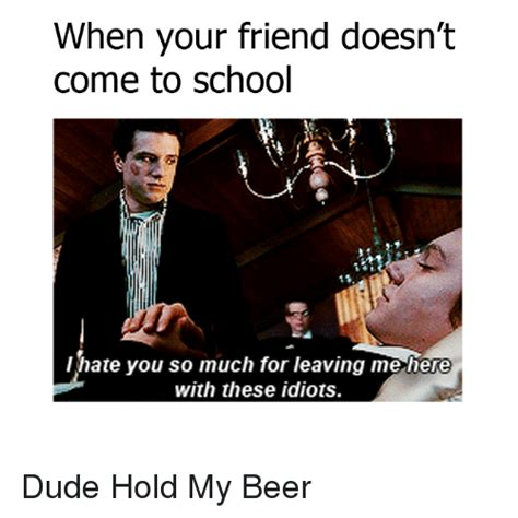 when your friend doesn t come to school hate you so much