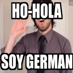 Hola Soy German Memes - meme personalizado ho hola soy german 1989073