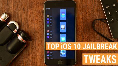 jailbreak best apps the best ios 10 jailbreak tweaks
