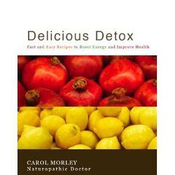 Delicious Detox by Delicious Detox Fast And Easy Recipes To Boost Energy And