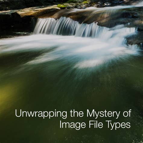 Are You The Mysterious Type by Unwrapping The Mystery Of Image File Types