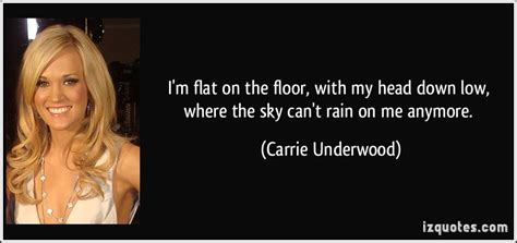 flat on the floor carrie underwood i m flat on the floor with my head down low where the