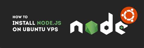 How To Install Node Js Ubuntu | how to install node js on ubuntu vps
