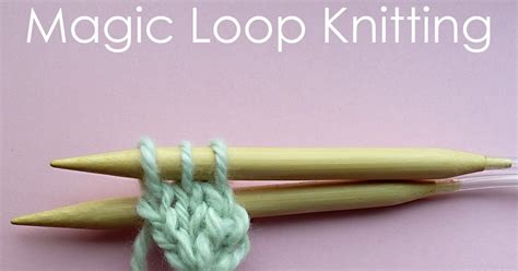 magic loop cast on knitting circular cast on and magic loop knitting craft me happy