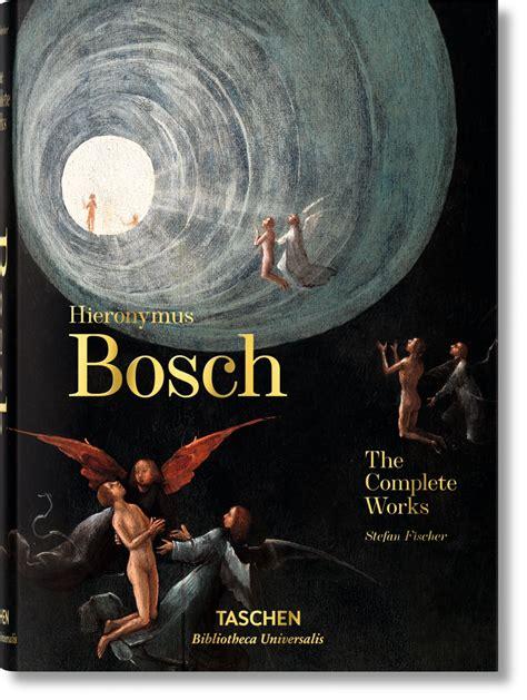 hieronymus bosch complete works hieronymus bosch the complete works bibliotheca universalis taschen books