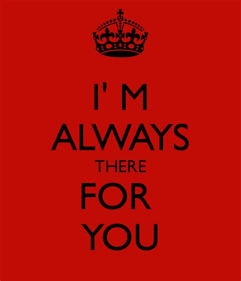 Always There i m always there for you keep calm and carry on image