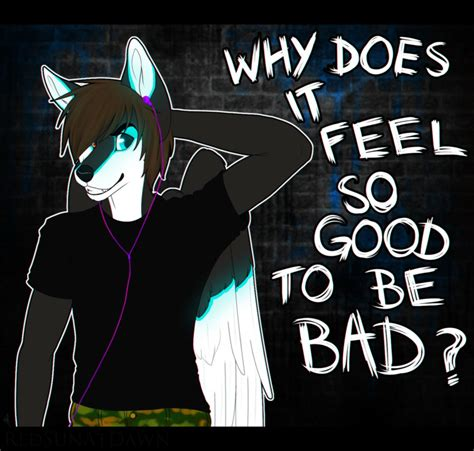 why do feel why does it feel so to be bad by redsunatdawn on