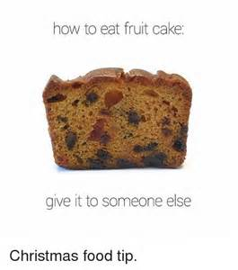 how to eat fruit cake give it to someone else christmas food tip christmas meme on sizzle