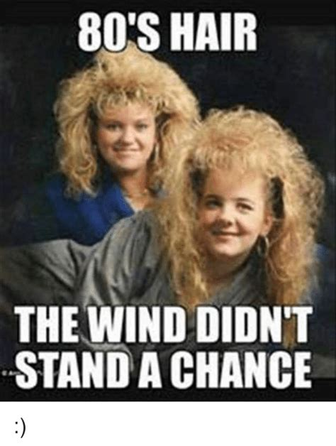 80s Memes - 80s hair the wind didnt stand a chance 80s meme on me me