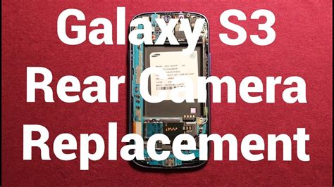 galaxy s3 rear galaxy s3 rear replacement how to change