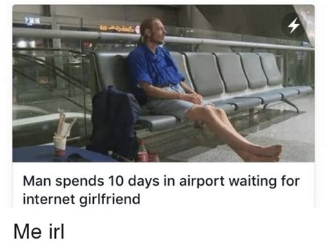 Internet Girlfriend Meme - man spends 10 days in airport waiting for internet