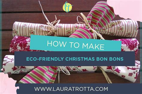 how to make eco friendly christmas bon bons laura trotta