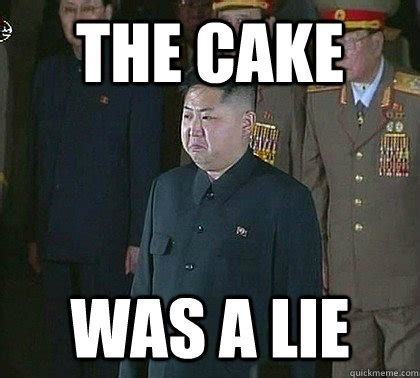 Un Meme - the cake was a lie sad kim jong un quickmeme
