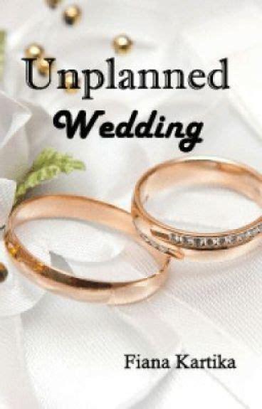 Wedding Unplanned by Unplanned Wedding Fiana Kartika903 Wattpad