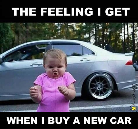 Meme Auto - the feeling i get when i buy a new car funny side of cars