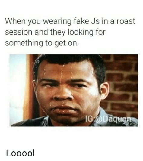 Roasting Memes - when you wearing fake js in a roast session and they looking for something to get on ig d daqu