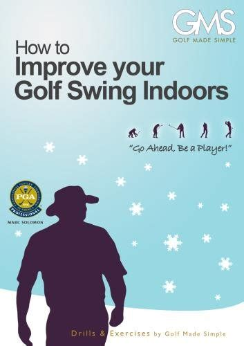 how to improve your swing galleon how to improve your golf swing indoors