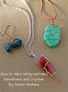What Is Wire Wrapping In Jewelry Making - how to wire wrap crystals and tumbled stones by denise