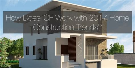 2017 trends in home design construction building with icf