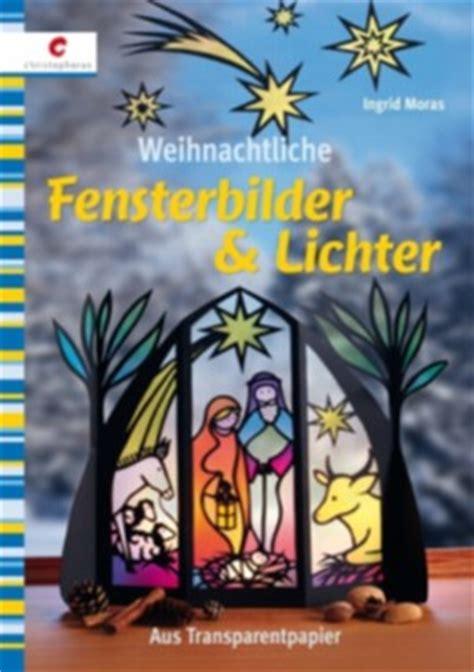 Fensterbilder Weihnachten Mit Licht by Weihnachtliche Fensterbilder Lichter Ingrid Moras